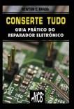 Conserte Tudo - Guia prático do reparador eletrônico