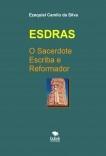ESDRAS - O SACERDOTE ESCRIBA E REFORMADOR
