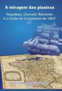 A Miragem das Piastras. Napoleão, Ouvrard, Récamier e o Code de Commerce de 1807.