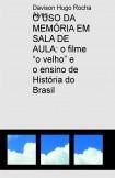 """O USO DA MEMÓRIA EM SALA DE AULA: o filme """"o velho"""" e o ensino de História do Brasil"""