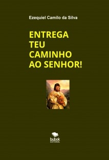 ENTREGA TEU CAMINHO AO SENHOR!